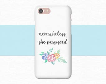 Nevertheless She Persisted Phone Case | Flower iPhone Case | iPhone 8 Case | Nevertheless She Persisted iPhone Case, Feminist Phone Case