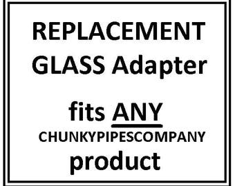 REPLACEMENT Glass Adapter (Universal Fit for ANY ChunkyPipesCompany Product)
