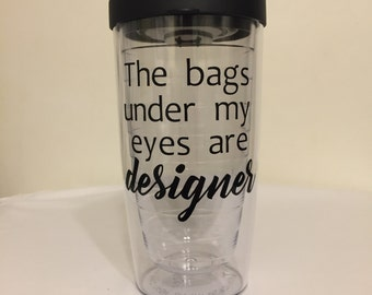 The Bags Under My Eyes Are Designer 16 oz Coffee Tumbler