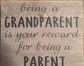 Being a Grandparent Is Your Reward For Being a Parent Wood Sign