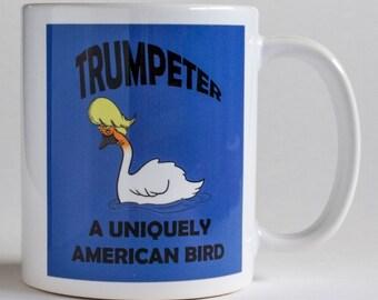 Trump Coffee Mug, Funny Trump Mug, 11 oz Coffee Mug, Donald Trump Mug, Trump Gift Mug, Trumpeter Swan Mug, Uniquely American Mug, Bird Mug