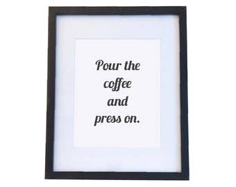 Pour the Coffee & Press on Print
