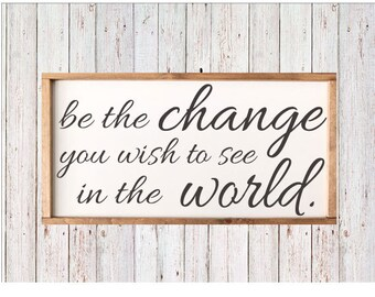 "Be The Change You Wish To See In The World- Sign 25 1/2"" x 13""  - Gandhi quote - inspirational sign - change the world - farmhouse sign"