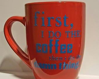 First I do the coffee...mug