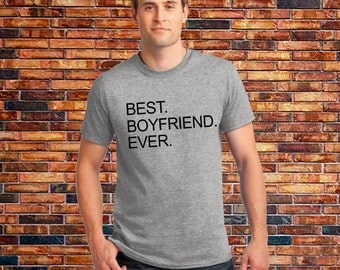 Best Boyfriend Ever, Boyfriend Gift for Boyfriend, Gift for Boyfriend, Funny Boyfriend Shirt, Boyfriend Shirt,Gift for boy friend