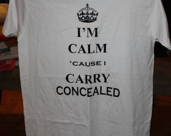 I'm Calm 'Cause I Carry Concealed Tee!
