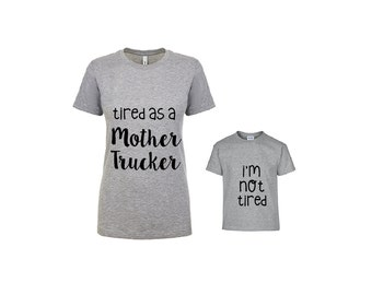 Tired As A Mother Trucker/ I'm Not Tired Mom and Kid Matching Shirt Set