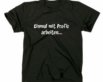 Once work with professionals T-Shirt