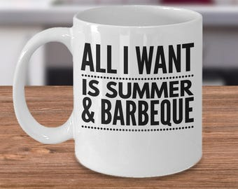 Barbeque Coffee Mug - All I Want Is Summer & Barbeque - Funny 11oz White Ceramic Cup