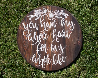You Have My Whole Heart for My Whole Life Wooden Sign