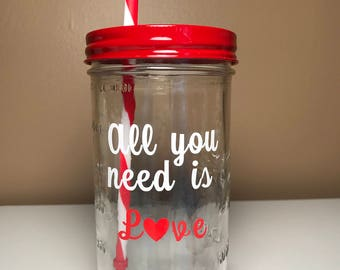 All you need is love...Mason Jar Tumbler