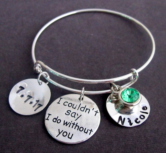 I Couldn't Say I Do Without You Wedding Jewelry,Personalized Bangle Bracelet, Bridesmaid Gift, Maid of Honor Jewelry, Free Shipping In USA