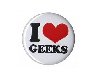 "I Love Geeks Button Badge Pinback 1"", 1.25"" or 2.25"" geek nerd"