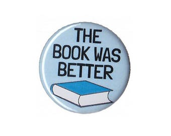 "The Book Was Better Button Badge Pinback 1"", 1.25"" or 2.25"""