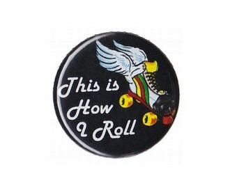 """This Is How I Roll Roller Derby Button Badge Pinback 1"""", 1.25"""" or 2.25"""" pin"""