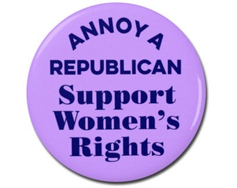 """Annoy A Republican Support Women's Rights 1.25"""" or 2.25"""" Pinback Pin Button Badge Female Empowerment Empowered Woman Feminist Girl Power"""