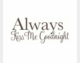 Always kiss me goodnight vinyl decal