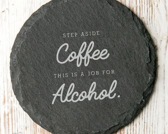 This Is A Job For Alcohol... Slate Coaster