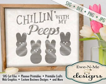 Chillin with my Peeps SVG - Bunny Peeps svg - Easter SVG - files for silhouette & cricut - Bunny svg - Commercial Use svg, dfx, png, jpg
