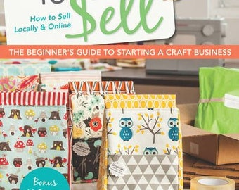 Sewing To Sell - The Beginner's Guide to Starting a Craft Business