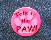 ON SALE Talk To The Paw Button