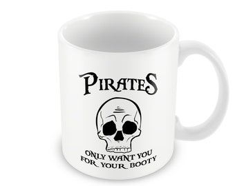 Pirates Only Want You For Your Booty Ceramic Coffee Mug| Valentines Gift | Funny Coffee Cup| Unique Coffee Mug| Gift for Her| Pirate Jokes