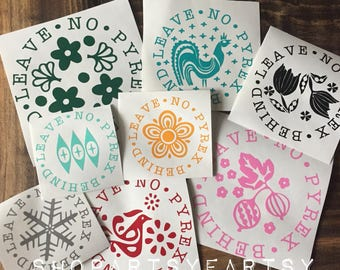 Leave No Pyrex behind decal Pyrex inspired Butterprint, Gooseberry, Friendship, Butterfly Gold, Blue Eyes Decals great for yeti, mugs & cars