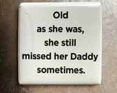 Old as she was, she still missed her daddy sometimes... custom made 1.5x1.5inch magnet