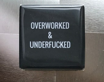 Overworked...Custom made 1.5 x 1.5  magnet