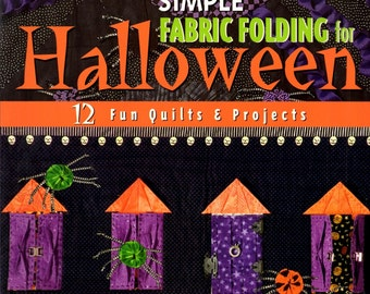 Simple Fabric Folding for Halloween 12 Quilt Projects Minimal Sewing Spiders Haunted Houses Jack O Lanterns Ghosts Craft Pattern Book