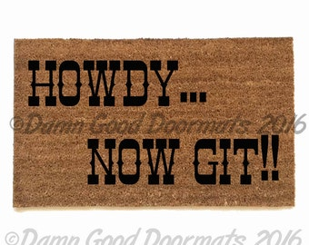 Howdy, now git! funny rude southern novelty welcome doormat housewarming