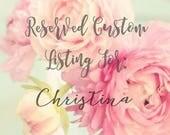 Reserved Custom Listing For: Christina