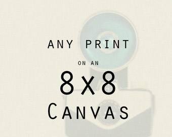 Canvas Gallery Wrap - Any 8x8 Print on a Canvas