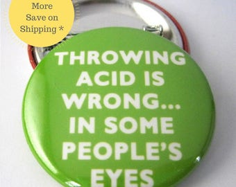 Throwing acid is wrong...in some people's eyes Pinback Button Badge, pins for backpacks, Pinback Button gift, Button OR Magnet - 1.5″ (38mm)