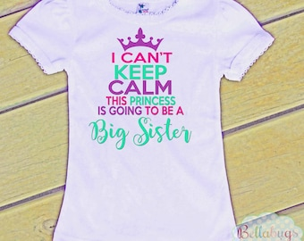 I Can't keep Calm This Princess is going to be a Big Sister - Bodysuit or Tshirt - Girl Shirt