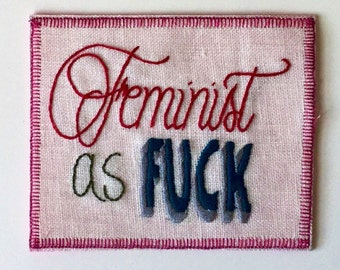 Feminist as Fuck Hand Embroidered Sew-On Patch