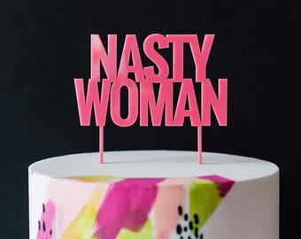 Nasty Woman Cake Topper 1 CT. , Laser Cut, Acrylic, Cheeky and Sassy Cake Toppers for Birthday Party, Going Away Party