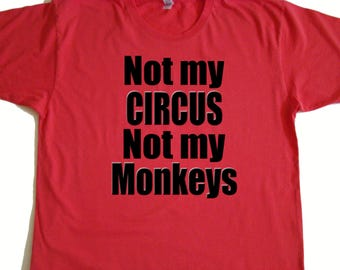 Not My Circus, Not My Monkeys  shirt -  Father's day gift, American Apparel Power Wash Tee -M,L,XL (7 color choices)