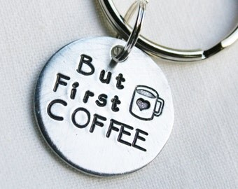 Hand Stamped Key Chain With Brushed Aluminum Charm Tag But First Coffee Made Personalized