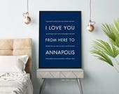 Graduation SALE Annapolis Print, Maryland Art, Naval Academy, I Love You From Here To ANNAPOLIS