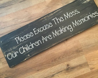 Sale! Please excuse the mess our children are making memories-sign-wood-Handmade-rustic aged-primitive