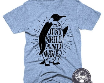 ON SALE Penguin T-Shirt Just Smile and Wave Shirt Funny Tee Shirts Penguin Shirt Happiness Tshirt Tri Blend Tshirt Animal Shirt Mens Graphic