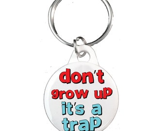 Don't Grow Up, It's A Trap Keyring