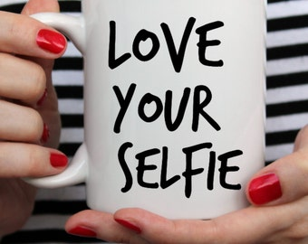 "Funny and Inspirational Quote Mug ""Love Your Selfie""  White Mug. Great Gift Idea"