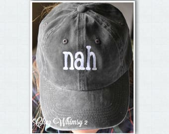 Nah Baseball Cap, Embroidered Cap, Baseball Cap with saying, Monogram Cap, Monogrammed Hat