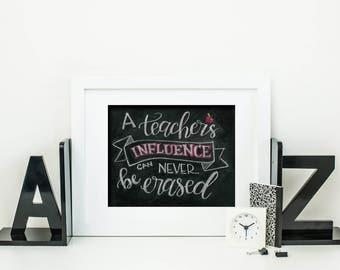 A Teacher's Influence Can Never Be Erased - A Print of an Original Chalkboard