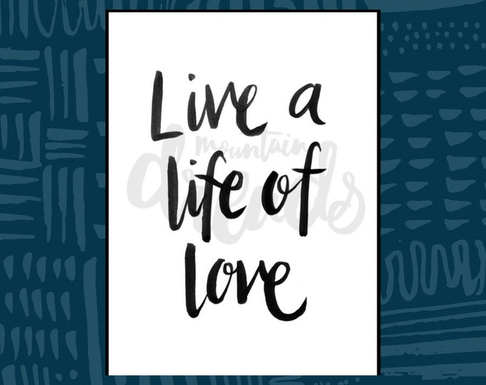 Live a Life of Love - Hand written Printable Wall Art A4 PDF Instant Digital Download Quote 8x10