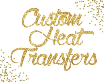 Custom Heat Transfers. Tell us what youre looking for and we will design it just for you.