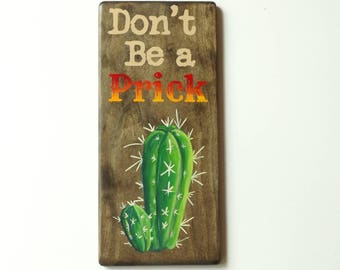 """12"""" tall solid wood """"Don't be a prick"""" hand painted cactus sign. Ready to ship"""