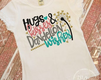 Hugs, Kisses & Dandelion Wishes - Custom Embroidered Shirt - Infants to Adults